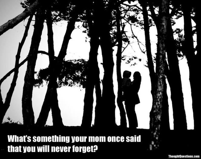 Something your mom said